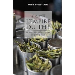 L'empire du thé. Le guide des thés de Chine-Katrin Rougeventre